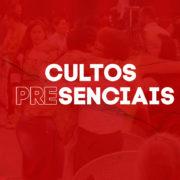 CULTOS PRESENCIAIS